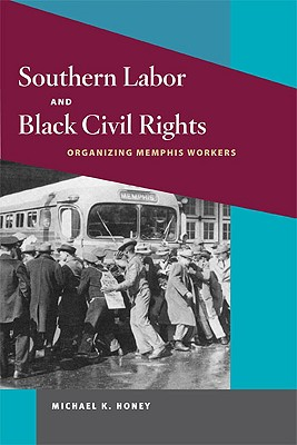 Southern Labor and Black Civil Rights By Honey, Michael K.