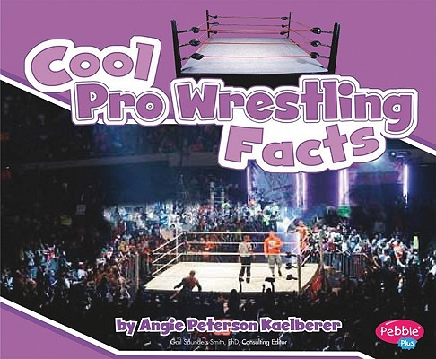 Cool Pro Wrestling Facts By Kaelberer, Angie Peterson
